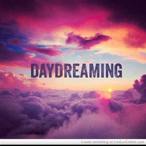 Daydreaming - Quotespictures